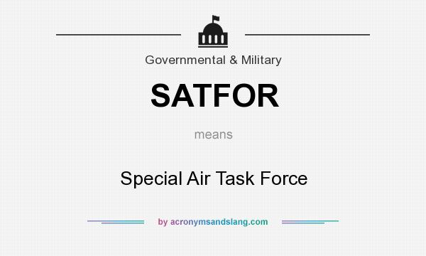 What does SATFOR mean? It stands for Special Air Task Force