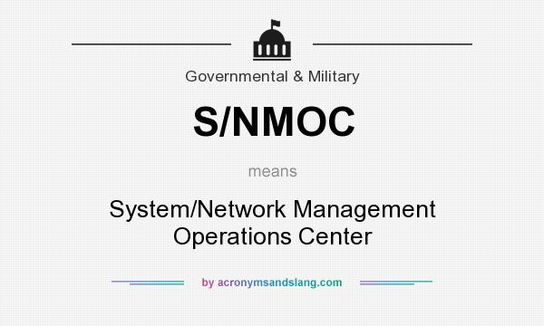 What does S/NMOC mean? It stands for System/Network Management Operations Center