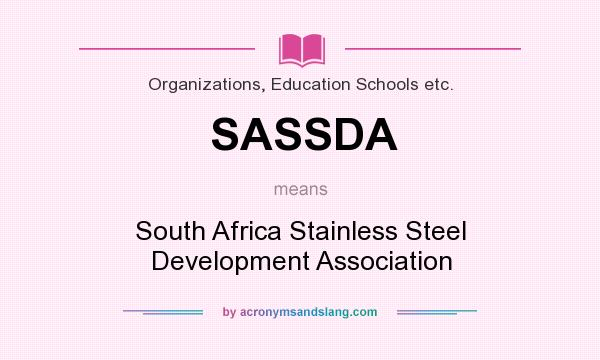What does SASSDA mean? It stands for South Africa Stainless Steel Development Association