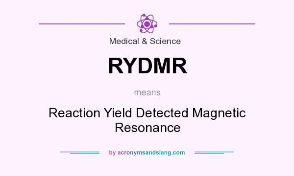 What does RYDMR mean? It stands for Reaction Yield Detected Magnetic Resonance