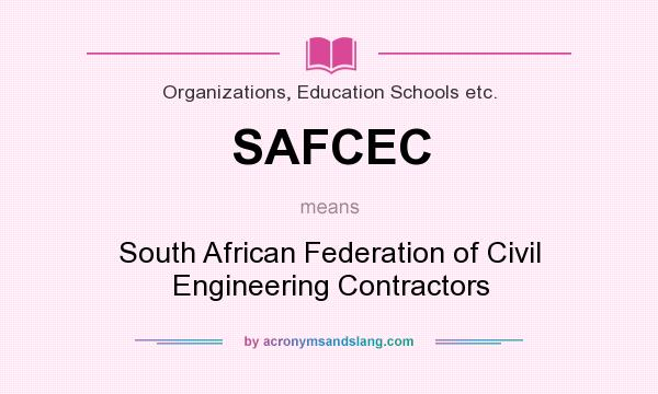 What does SAFCEC mean? It stands for South African Federation of Civil Engineering Contractors