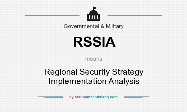What does RSSIA mean? It stands for Regional Security Strategy Implementation Analysis