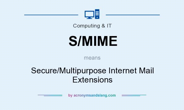 What does S/MIME mean? It stands for Secure/Multipurpose Internet Mail Extensions