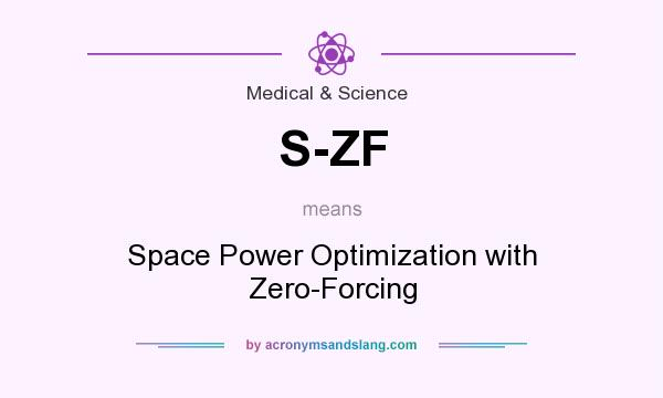 What does S-ZF mean? It stands for Space Power Optimization with Zero-Forcing