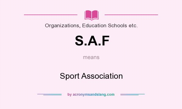What does S.A.F mean? It stands for Sport Association
