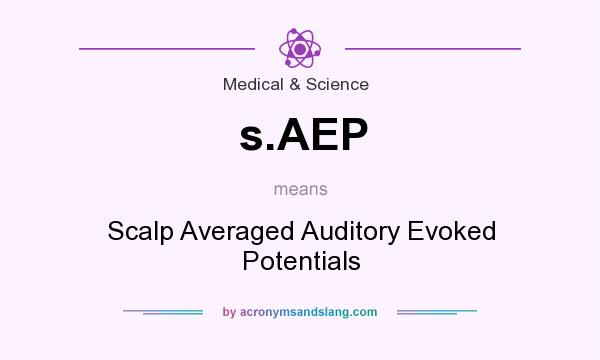 What does s.AEP mean? It stands for Scalp Averaged Auditory Evoked Potentials