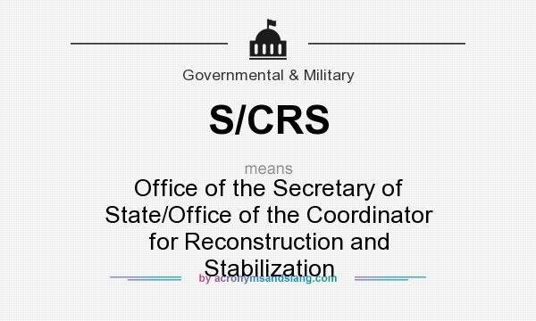 What does S/CRS mean? It stands for Office of the Secretary of State/Office of the Coordinator for Reconstruction and Stabilization