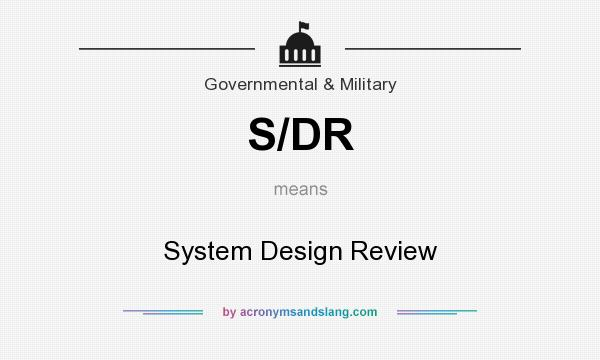 What does S/DR mean? It stands for System Design Review