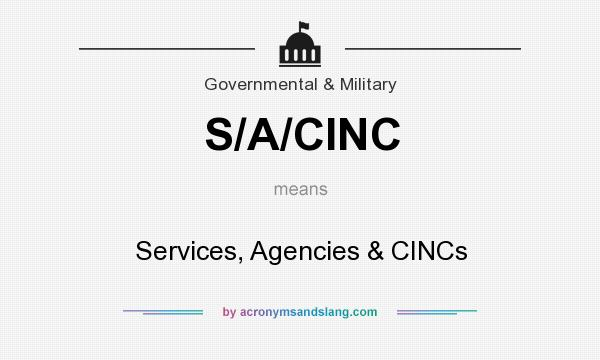 What does S/A/CINC mean? It stands for Services, Agencies & CINCs