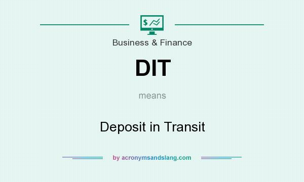 What does DIT mean? It stands for Deposit in Transit