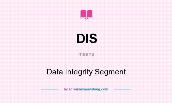 What does DIS mean? It stands for Data Integrity Segment