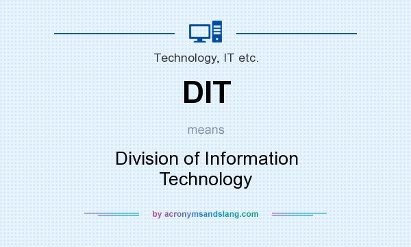 What does DIT mean? It stands for Division of Information Technology