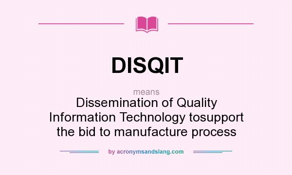 What does DISQIT mean? It stands for Dissemination of Quality Information Technology tosupport the bid to manufacture process