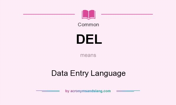 What does DEL mean? It stands for Data Entry Language