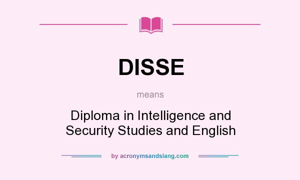 What does DISSE mean? It stands for Diploma in Intelligence and Security Studies and English