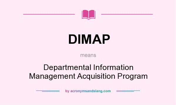 What does DIMAP mean? It stands for Departmental Information Management Acquisition Program
