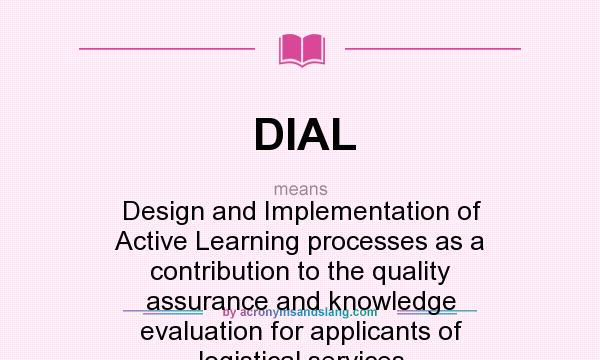 What does DIAL mean? It stands for Design and Implementation of Active Learning processes as a contribution to the quality assurance and knowledge evaluation for applicants of logistical services