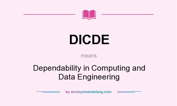 What does DICDE mean? It stands for Dependability in Computing and Data Engineering