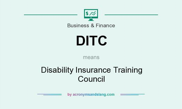 What does DITC mean? It stands for Disability Insurance Training Council