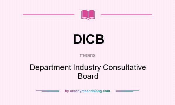What does DICB mean? It stands for Department Industry Consultative Board