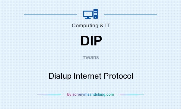 What does DIP mean? It stands for Dialup Internet Protocol