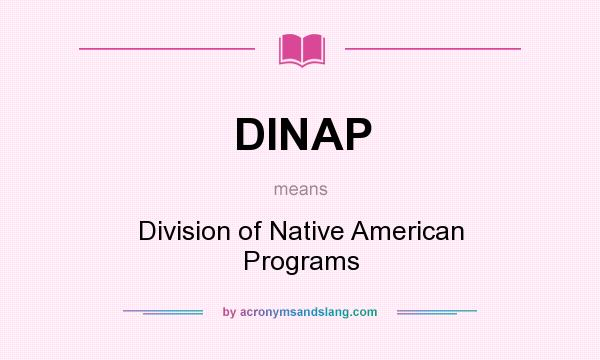 What does DINAP mean? It stands for Division of Native American Programs