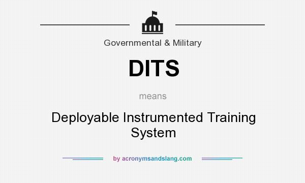 What does DITS mean? It stands for Deployable Instrumented Training System