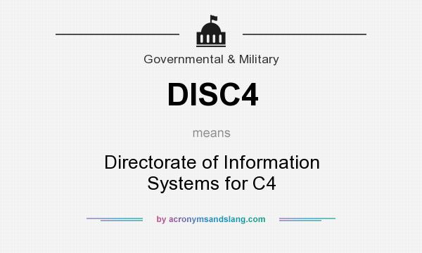 What does DISC4 mean? It stands for Directorate of Information Systems for C4
