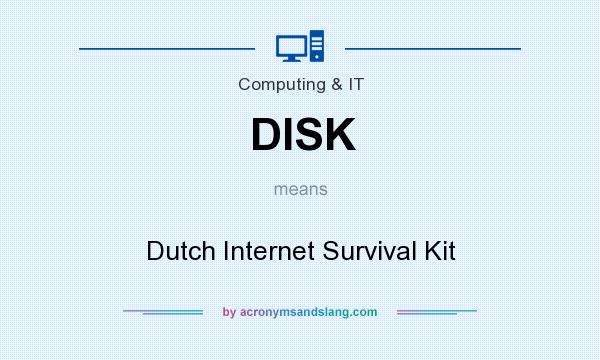 What does DISK mean? It stands for Dutch Internet Survival Kit