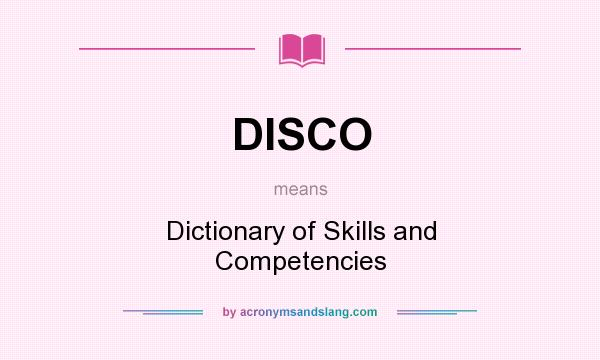 What does DISCO mean? It stands for Dictionary of Skills and Competencies