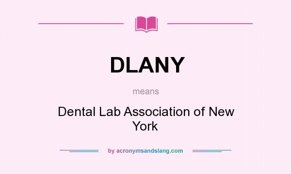 What does DLANY mean? It stands for Dental Lab Association of New York