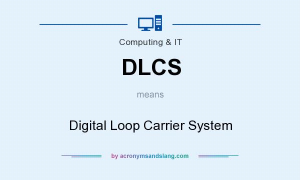 What does DLCS mean? It stands for Digital Loop Carrier System
