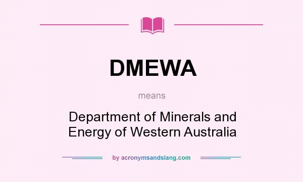 What does DMEWA mean? It stands for Department of Minerals and Energy of Western Australia