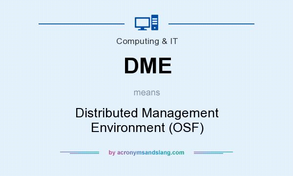 What does DME mean? It stands for Distributed Management Environment (OSF)