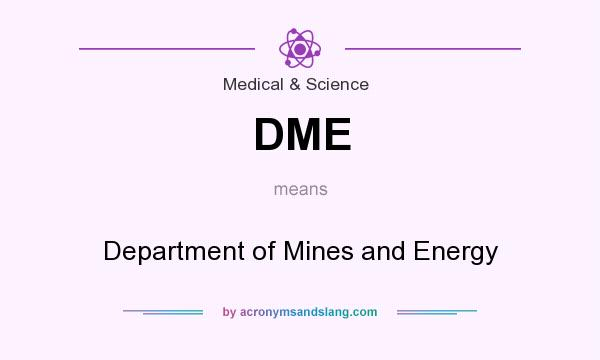 What does DME mean? It stands for Department of Mines and Energy