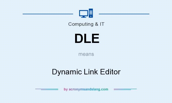 What does DLE mean? It stands for Dynamic Link Editor