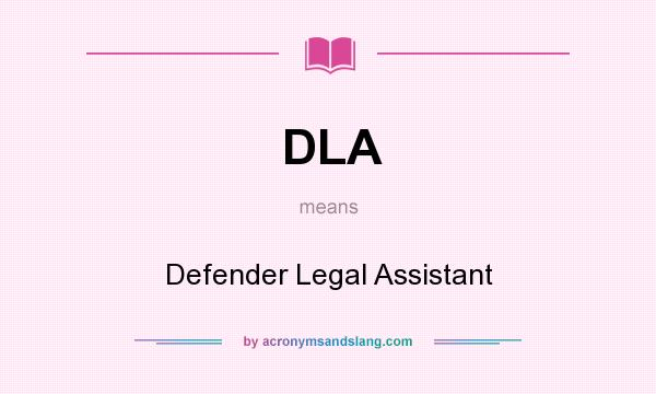 What does DLA mean? It stands for Defender Legal Assistant