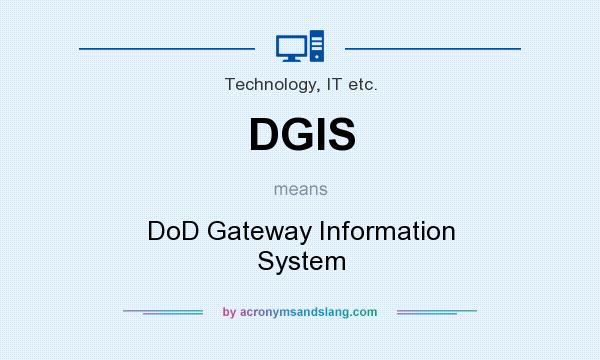 What does DGIS mean? It stands for DoD Gateway Information System