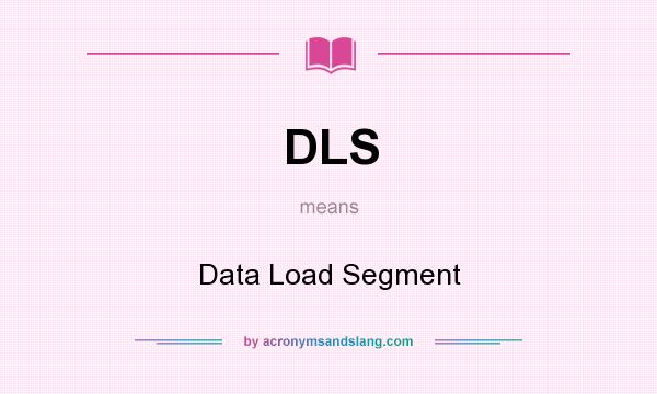 What does DLS mean? It stands for Data Load Segment