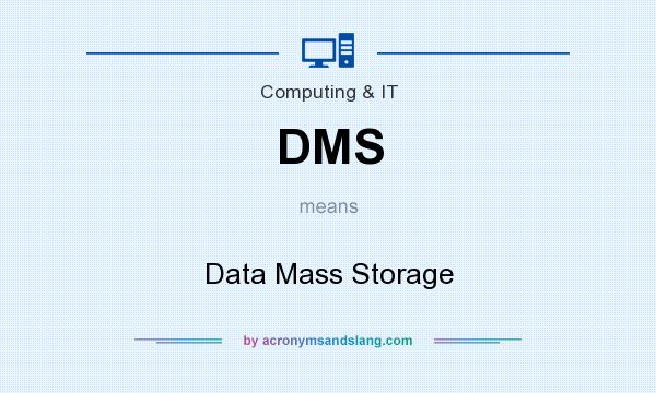 What does DMS mean? It stands for Data Mass Storage