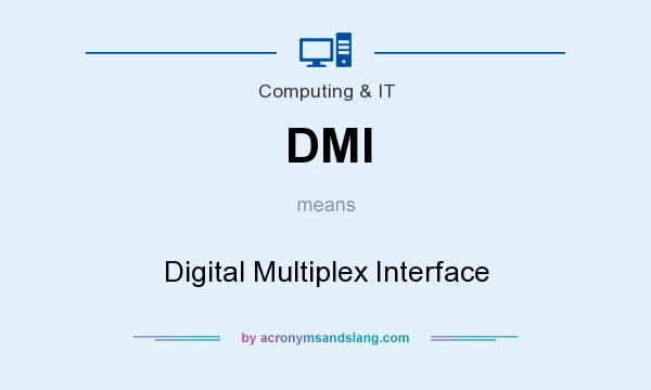 What does DMI mean? It stands for Digital Multiplex Interface