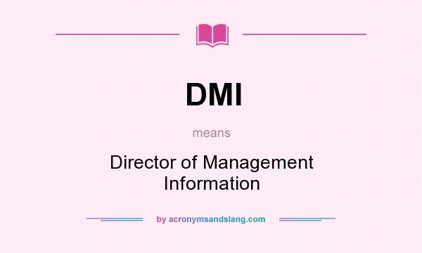 What does DMI mean? It stands for Director of Management Information
