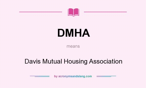 What does DMHA mean? It stands for Davis Mutual Housing Association