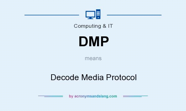 What does DMP mean? It stands for Decode Media Protocol
