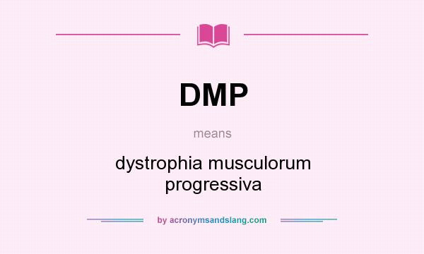 What does DMP mean? It stands for dystrophia musculorum progressiva