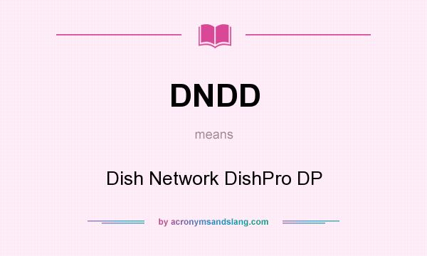 What does DNDD mean? It stands for Dish Network DishPro DP