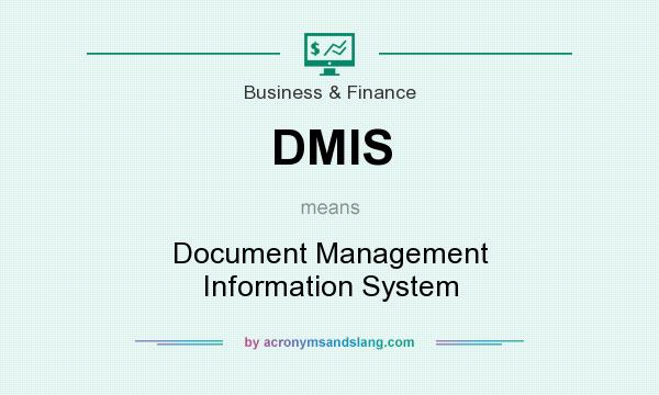 What does DMIS mean? It stands for Document Management Information System