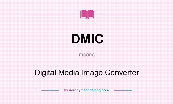 What does DMIC mean? It stands for Digital Media Image Converter