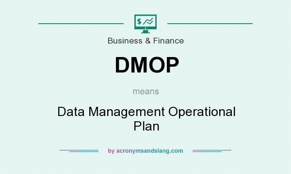 What does DMOP mean? It stands for Data Management Operational Plan