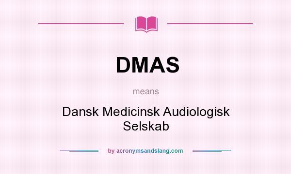 What does DMAS mean? It stands for Dansk Medicinsk Audiologisk Selskab